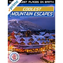 The Coolest Places on Earth: Coolest Mountain Escapes