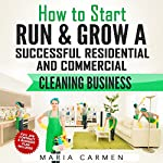 How to Start, Run and Grow a Successful Residential & Commercial Cleaning Busine | Maria Carmen