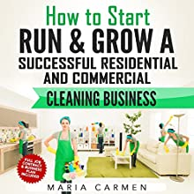 How to Start, Run and Grow a Successful Residential & Commercial Cleaning Busine Audiobook by Maria Carmen Narrated by Robin Roach
