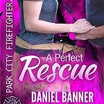 A Perfect Rescue: Park City Firefighter Romance | Daniel Banner