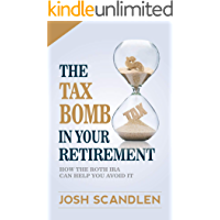 The Tax Bomb In Your Retirement Accounts: How The Roth IRA Helps You Avoid It (Scandlen Sustainable Wealth Series Book 2…