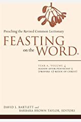Feasting on the Word: Year A, Volume 4: Season after Pentecost 2 (Propers 17-Reign of Christ) (Feasting on the Word: Year A volume) Kindle Edition