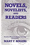 Novels, Novelists, and Readers : Toward a Phenomenological Sociology of Literature, Rogers, Mary F., 0791406024