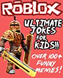 Roblox: Ultimate Jokes & Memes for Kids! Over 100+ Hilarious Clean Roblox Jokes! (Roblox Memes, Roblox Jokes, Funny Memes, Internet Memes, Memes for Kids, Roblox Kids Book)
