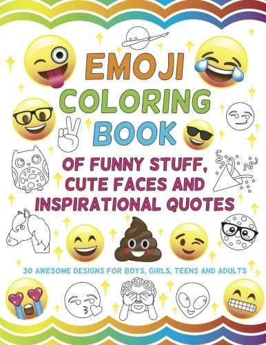 Emoji Coloring Book of Funny Stuff, Cute Faces and Inspirational Quotes: 30 Awesome Designs for Boys, Girls, Teens