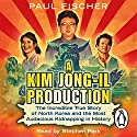 A Kim Jong-Il Production: The Incredible True Story of North Korea and the Most Audacious Kidnapping in History Hörbuch von Paul Fischer Gesprochen von: Stephen Park