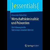 Wirtschaftskriminalität und Prävention: Wie Führungskräfte Täterwissen einsetzen können (essentials) (German Edition)