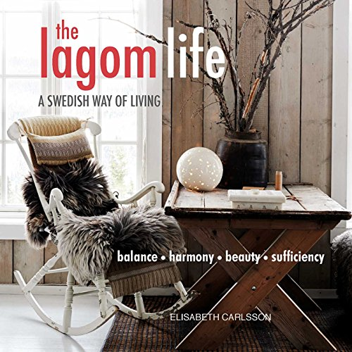 The Lagom Life: A Swedish way of living by Elisabeth Carlsson