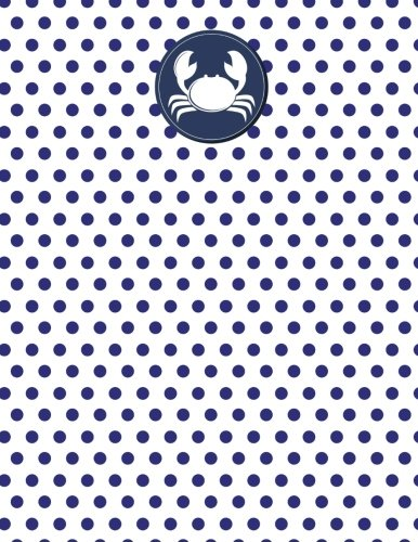Read Online Crab Nautical Navy Polka Dot Notebook - Wide Ruled: 8.5 x 11 - 101 Sheets / 202 Pages ebook