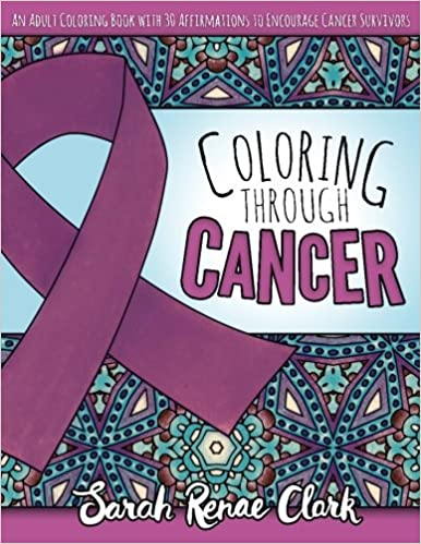 Coloring Through Cancer, Adult Coloring Book for Sleep Problems, Anxiety and Depression