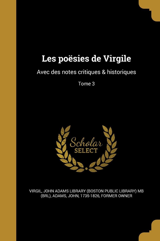 Read Online Les Poesies de Virgile: Avec Des Notes Critiques & Historiques; Tome 3 (French Edition) PDF