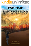 End Time Rapture Signs: How and When the World Ends (End of World Book 2)