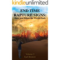End Time Rapture Signs: How and When the World Ends (End of World Series Book 2)