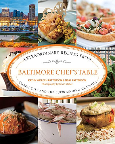 (Baltimore Chef's Table: Extraordinary Recipes from Charm City and the Surrounding Counties)
