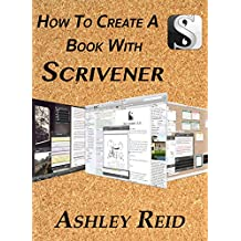 How To Create A Book With Scrivener: Writing And Compiling With An Authors Ultimate Tool (Scrivener Essentials)