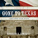 Gone to Texas: A History of the Lone Star State Audiobook by Randolph B. Campbell Narrated by Jacob Sommer