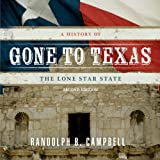 Gone to Texas: A History of the Lone Star State by Randolph B. Campbell front cover