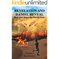Revelation and Daniel Reveal How and When the World Ends (End of World Series Book 4)