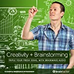 Creativity Plus Brainstorming Session: Triple Your Fresh Ideas, with Brainwave Audio | Brain Hacker