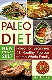 Paleo Diet : Paleo for Beginners 41 Healthy Recipes for the Whole Family (Paleo Meals, Paleo Diet for Beginners, Paleo Diet Book, Paleo Foods)