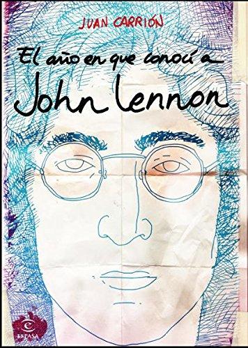 Descargar Libro El Año En Que Conocí A John Lennon Juan Carrión