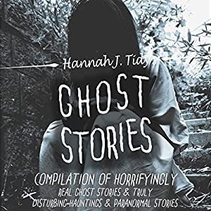 Ghost Stories: The Most Horrifying Real Ghost Stories from Around the World Including Disturbing Ghost, Hauntings, & Paranormal Stories Audiobook