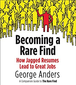 Becoming a Rare Find: How Jagged Resumes Lead to Great Jobs--a Companion Guide to The Rare Find (A Pen guin Special from Portfolio) by [Anders, George]