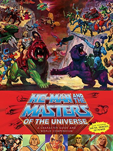 He Man Masters Universe - He-Man and the Masters of the Universe: A Character Guide and World Compendium