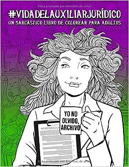Vida del auxiliar jurídico: Un sarcástico libro de colorear para adultos: 51 divertidas páginas para asistentes legales, auxiliares de abogado y estudiantes de Derecho