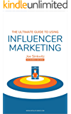 The Ultimate Guide to Using Influencer Marketing (English Edition)