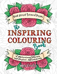 The Inspiring Colouring Book: Handlettered Botanical Designs of Motivational Phrases and Positive Affirmations