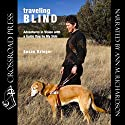 Traveling Blind: Adventures in Vision with a Guide Dog by My Side Audiobook by Susan Krieger Narrated by Ann M.