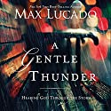 A Gentle Thunder: Hearing God Through the Storm Audiobook by Max Lucado Narrated by Ben Holland
