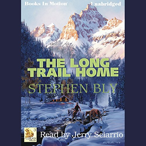 The Long Trail Home: Fortunes of the Black Hills, Book 3 by Stephen Bly