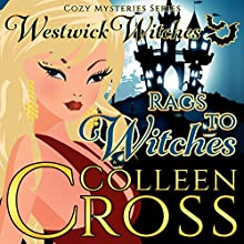 Rags to Witches: A Westwick Witches Cozy Mystery Audiobook by Colleen Cross Narrated by Petrea Burchard