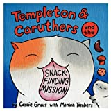 Templeton and Caruthers and the Snack-Finding Mission, Cassie Graus and Monica Tombers, 0982694598