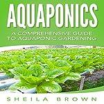 Aquaponics: A Comprehensive Guide to Aquaponic Gardening | Sheila Brown