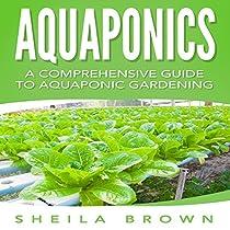 AQUAPONICS: A COMPREHENSIVE GUIDE TO AQUAPONIC GARDENING