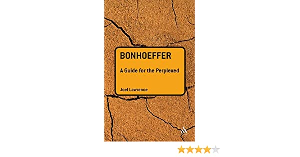 Bonhoeffer A Guide For The Perplexed Guides For The Perplexed Lawrence Joel 9780567032386 Amazon Com Books