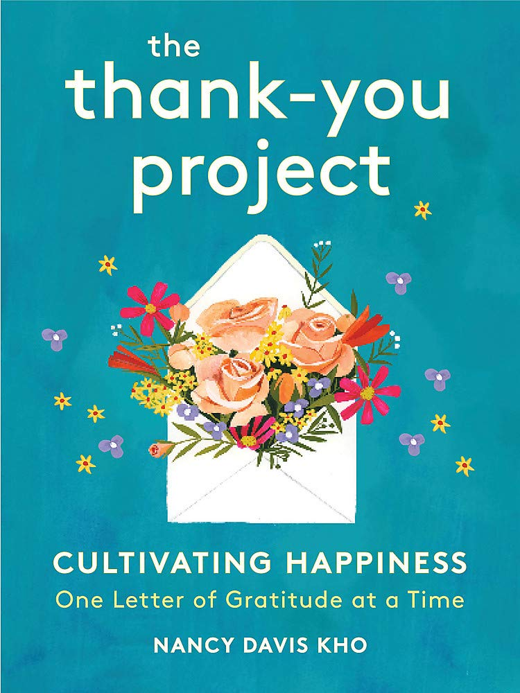 The Thank You Project Cultivating Happiness One Letter Of Gratitude At A Time Davis Kho Nancy 9780762468454 Amazon Com Books