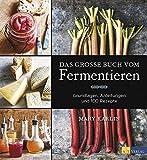Das grosse Buch vom Fermentieren: Grundlagen, Anleitungen und 100 Rezepte