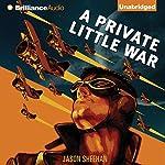 A Private Little War | Jason Sheehan