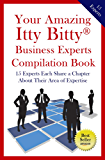 Your Amazing Itty Bitty Business Experts Compilation Book: 15 Business Experts Write about the Most Important Aspects of Their Businesses