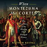 #4: When Montezuma Met Cortes: The True Story of the Meeting that Changed History