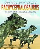 Pachycephalosaurus: The Thick-Headed Lizard (Graphic Dinosaurs)