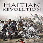 Haitian Revolution: A History from Beginning to End | Hourly History