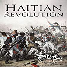 Haitian Revolution: A History from Beginning to End Audiobook by Hourly History Narrated by Bridger Conklin