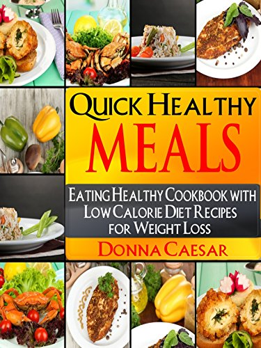 Quick Healthy Meals An Eating Healthy Cookbook With Low Fat Low