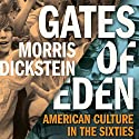 Gates of Eden: American Culture in the Sixties Audiobook by Morris Dickstein Narrated by Brian Sutherland