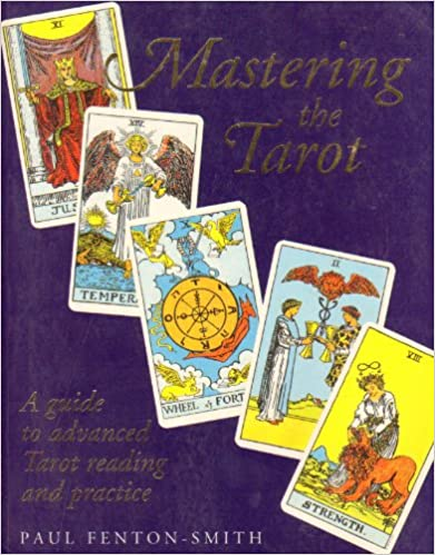 Mastering the Tarot: A Guide to Advanced Tarot Reading and Practice